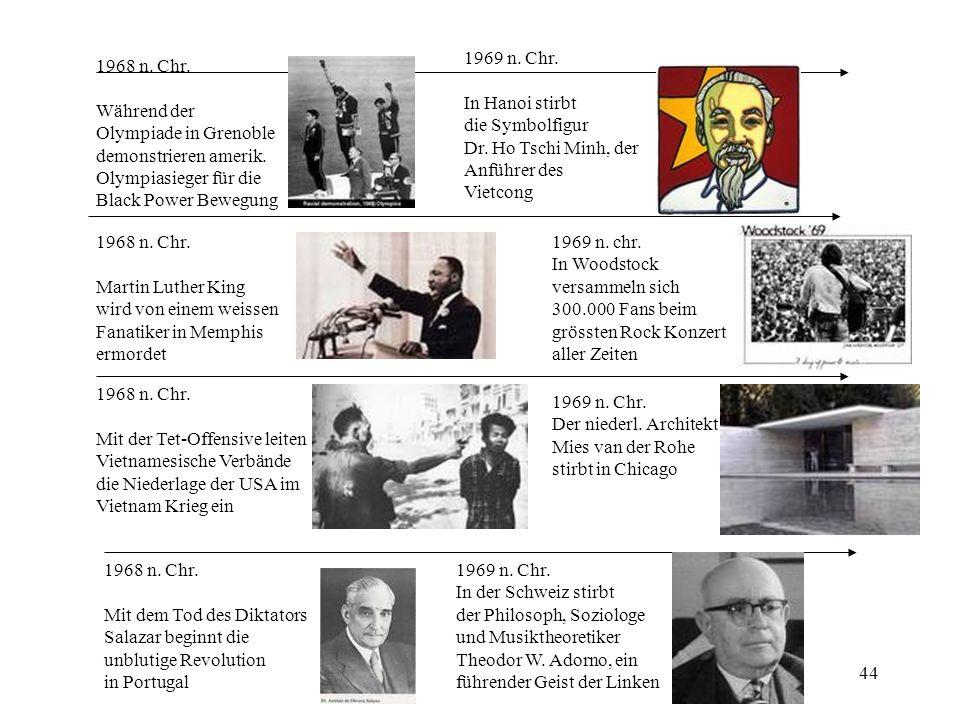 1969 n. Chr. In Hanoi stirbt. die Symbolfigur. Dr. Ho Tschi Minh, der. Anführer des. Vietcong. 1968 n. Chr.