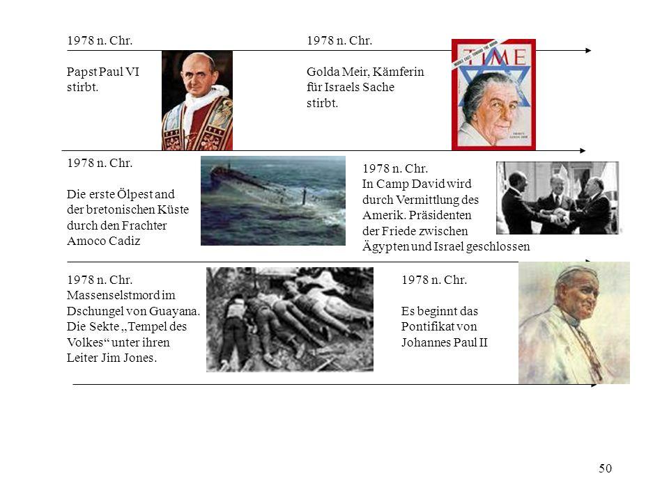 1978 n. Chr. Papst Paul VI. stirbt. 1978 n. Chr. Golda Meir, Kämferin. für Israels Sache. stirbt.