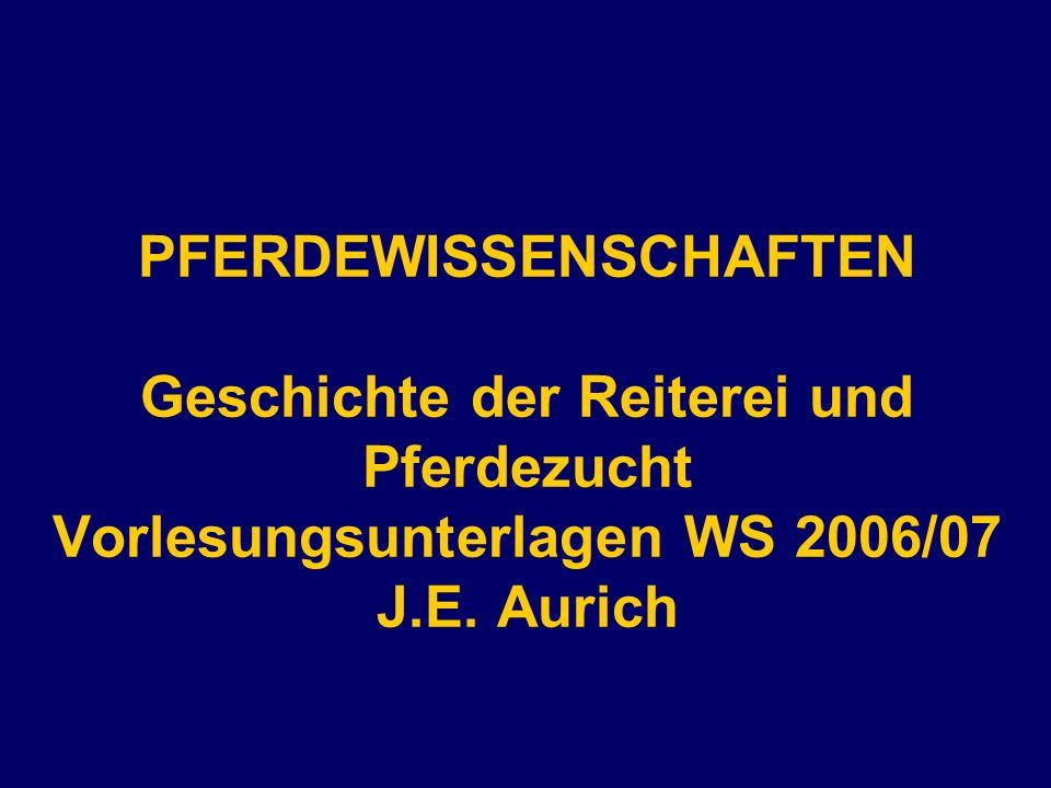 PFERDEWISSENSCHAFTEN Geschichte der Reiterei und Pferdezucht Vorlesungsunterlagen WS 2006/07 J.E.