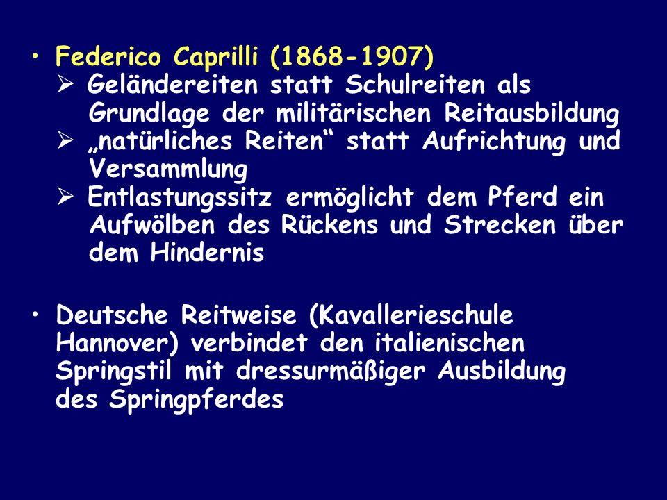 """Federico Caprilli (1868-1907)  Geländereiten statt Schulreiten als Grundlage der militärischen Reitausbildung  """"natürliches Reiten statt Aufrichtung und Versammlung  Entlastungssitz ermöglicht dem Pferd ein Aufwölben des Rückens und Strecken über dem Hindernis"""