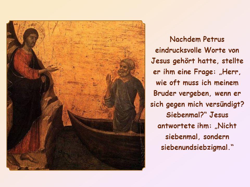 """Nachdem Petrus eindrucksvolle Worte von Jesus gehört hatte, stellte er ihm eine Frage: """"Herr, wie oft muss ich meinem Bruder vergeben, wenn er sich gegen mich versündigt."""
