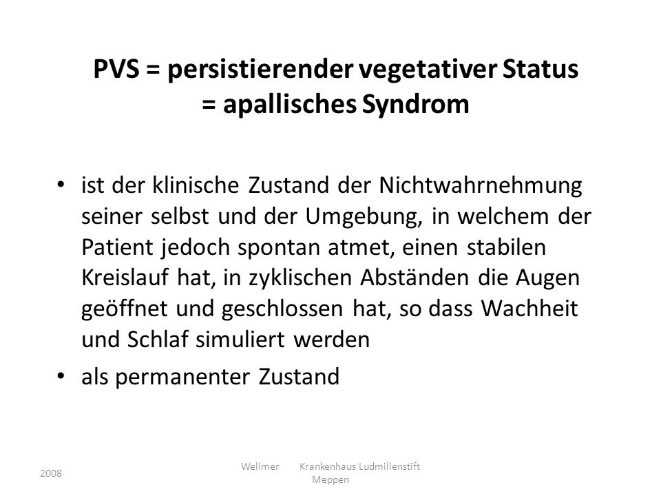 PVS = persistierender vegetativer Status = apallisches Syndrom