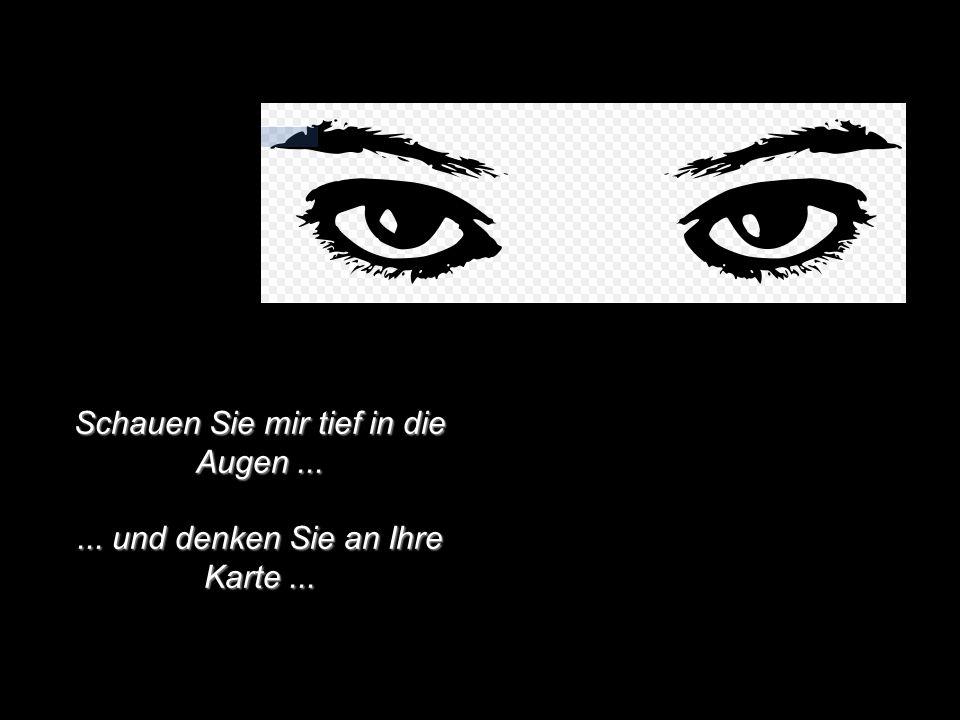 Schauen Sie mir tief in die Augen ...