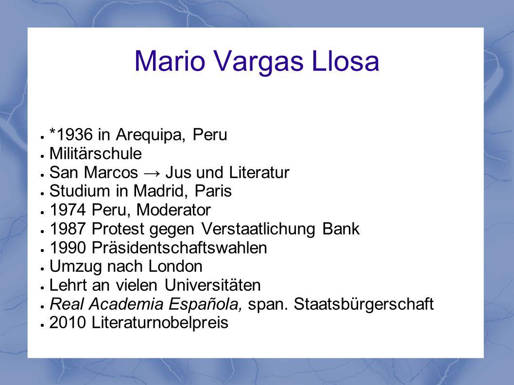 Mario Vargas Llosa *1936 in Arequipa, Peru Militärschule