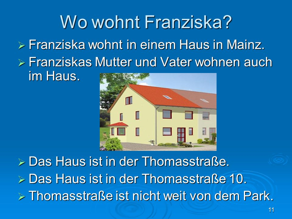 Wo wohnt Franziska Franziska wohnt in einem Haus in Mainz.