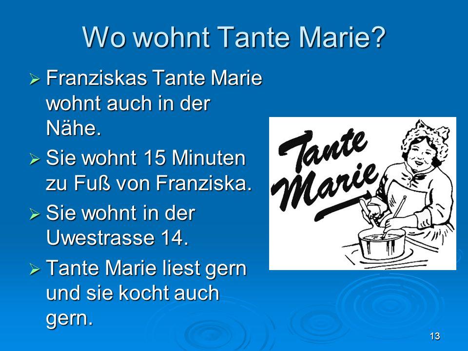 Wo wohnt Tante Marie Franziskas Tante Marie wohnt auch in der Nähe.