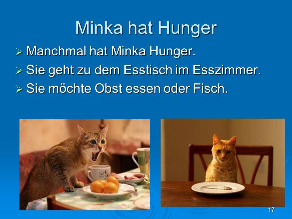 Minka hat Hunger Manchmal hat Minka Hunger.