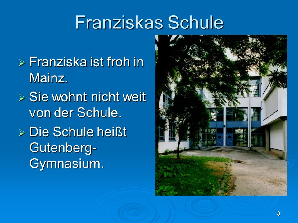 Franziskas Schule Franziska ist froh in Mainz.