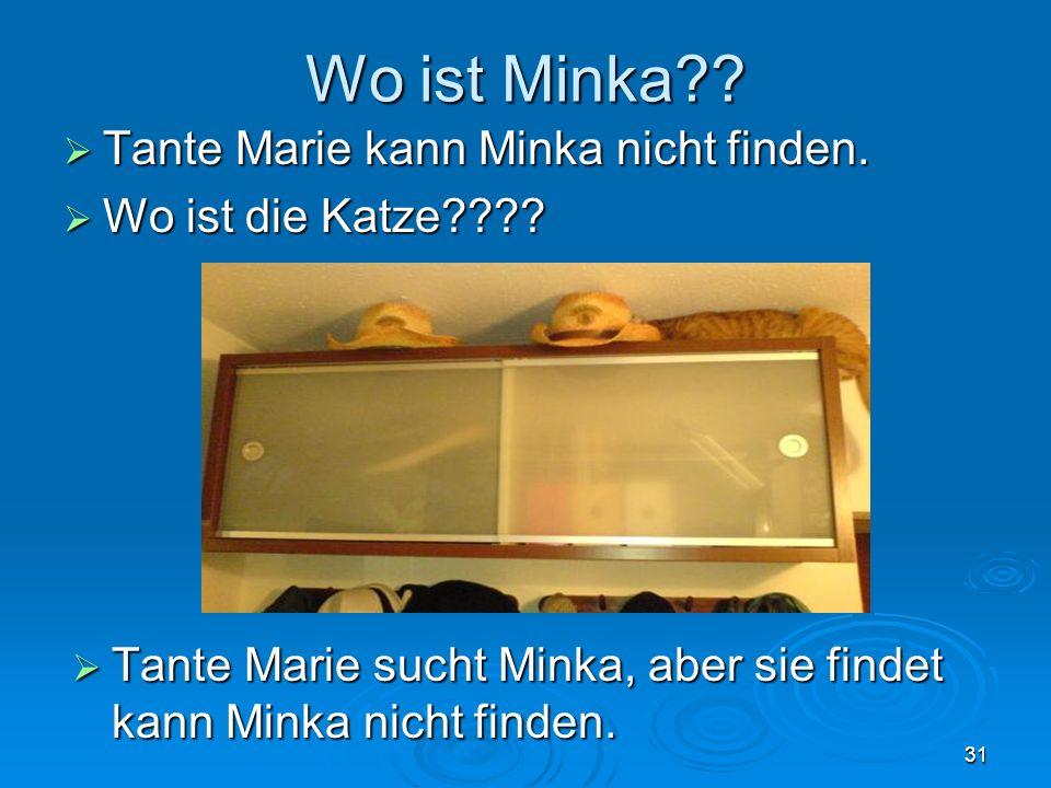 Wo ist Minka Tante Marie kann Minka nicht finden.