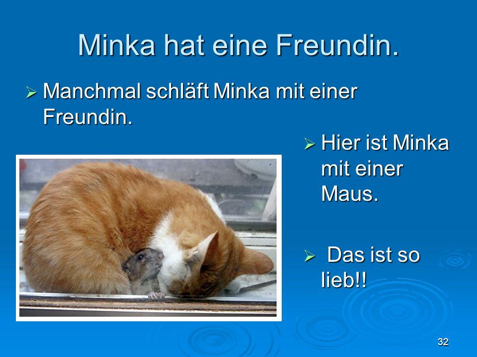 Minka hat eine Freundin.