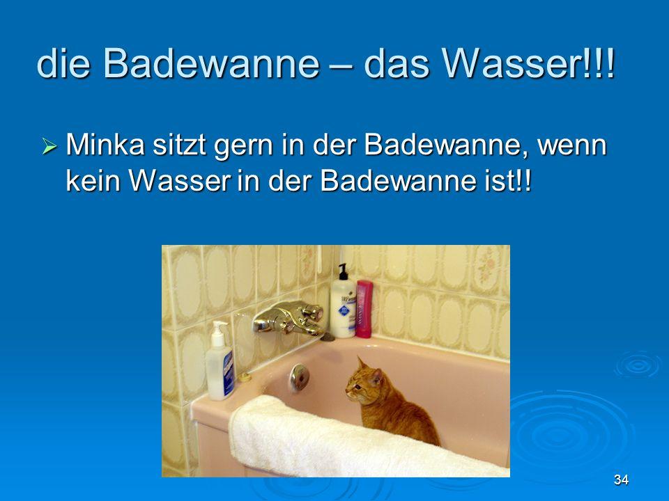 die Badewanne – das Wasser!!!