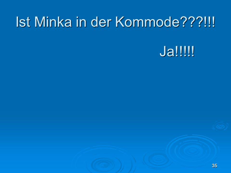 Ist Minka in der Kommode !!!