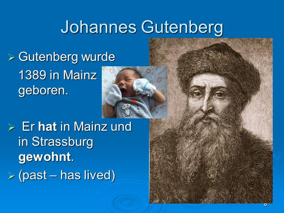 Johannes Gutenberg Gutenberg wurde 1389 in Mainz geboren.