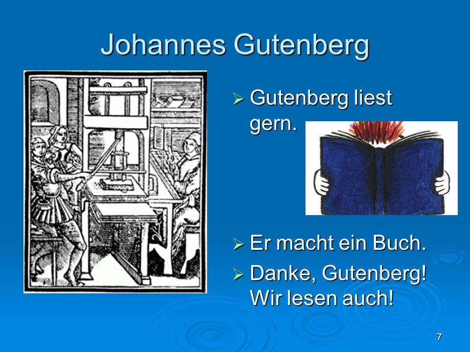 Johannes Gutenberg Gutenberg liest gern. Er macht ein Buch.