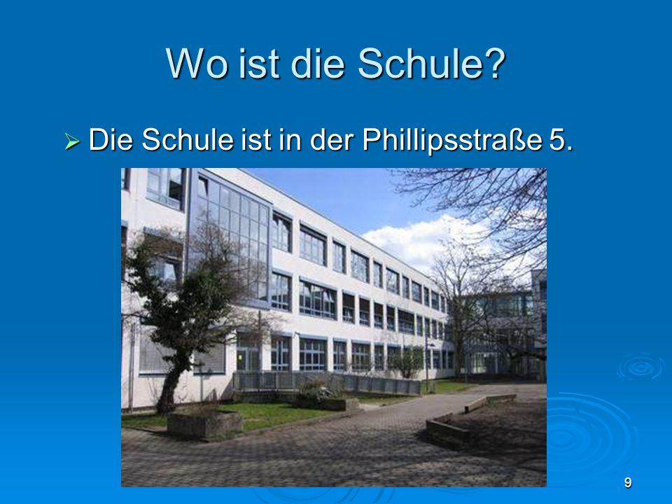 Wo ist die Schule Die Schule ist in der Phillipsstraße 5.