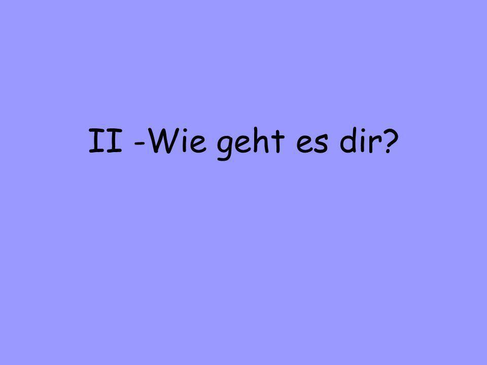 II -Wie geht es dir
