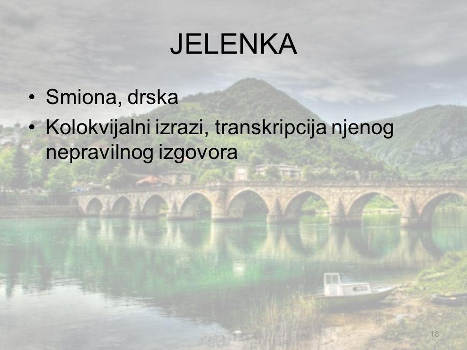 JELENKA Smiona, drska Kolokvijalni izrazi, transkripcija njenog nepravilnog izgovora