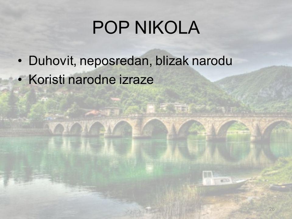 POP NIKOLA Duhovit, neposredan, blizak narodu Koristi narodne izraze