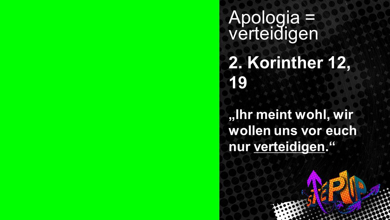 Apologia = verteidigen