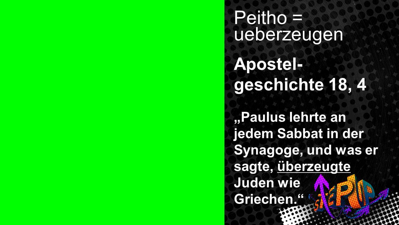 Peitho = ueberzeugen Apostel- geschichte 18, 4 Peithos