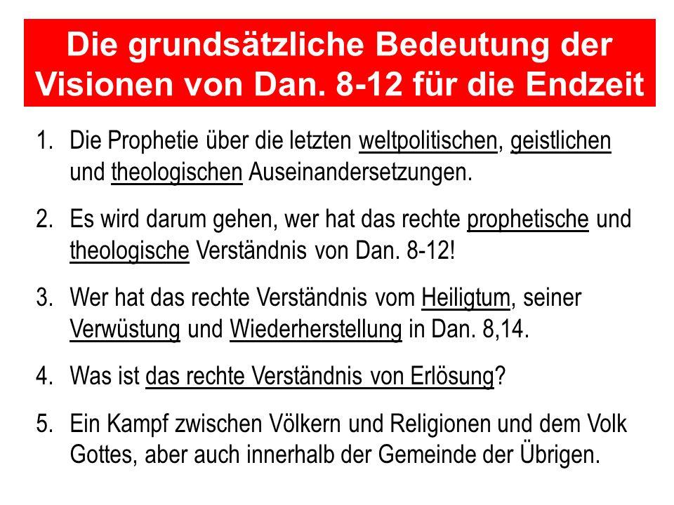 Die grundsätzliche Bedeutung der Visionen von Dan. 8-12 für die Endzeit