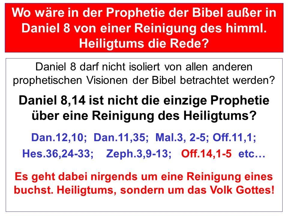 Wo wäre in der Prophetie der Bibel außer in Daniel 8 von einer Reinigung des himml. Heiligtums die Rede