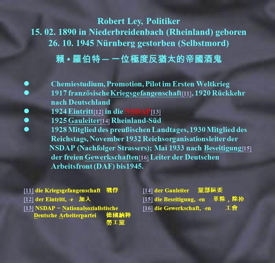 Robert Ley, Politiker 15. 02. 1890 in Niederbreidenbach (Rheinland) geboren 26. 10. 1945 Nürnberg gestorben (Selbstmord)