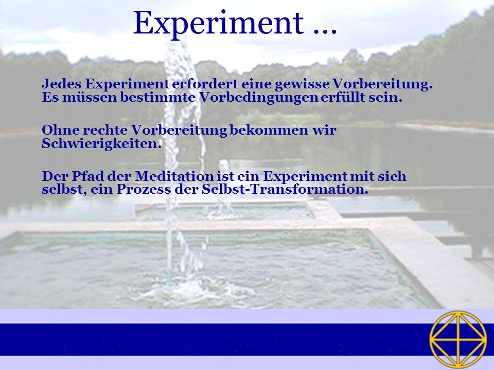 Experiment …Jedes Experiment erfordert eine gewisse Vorbereitung. Es müssen bestimmte Vorbedingungen erfüllt sein.