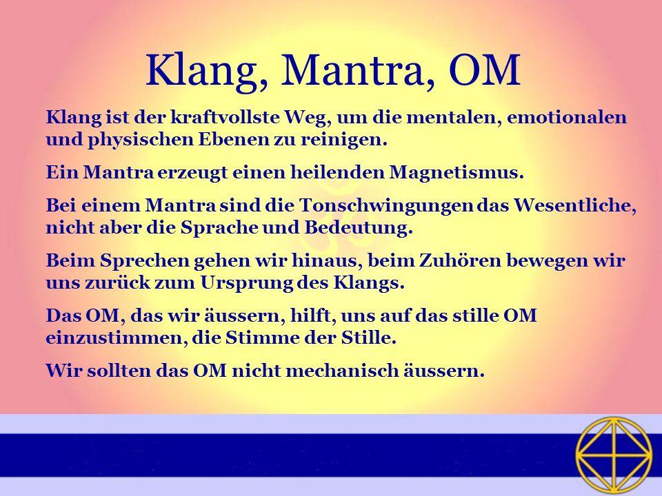 Klang, Mantra, OM Klang ist der kraftvollste Weg, um die mentalen, emotionalen und physischen Ebenen zu reinigen.