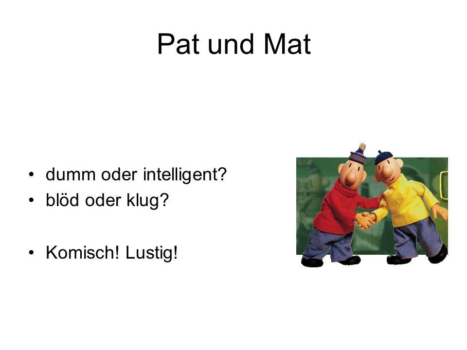 Pat und Mat dumm oder intelligent blöd oder klug Komisch! Lustig!