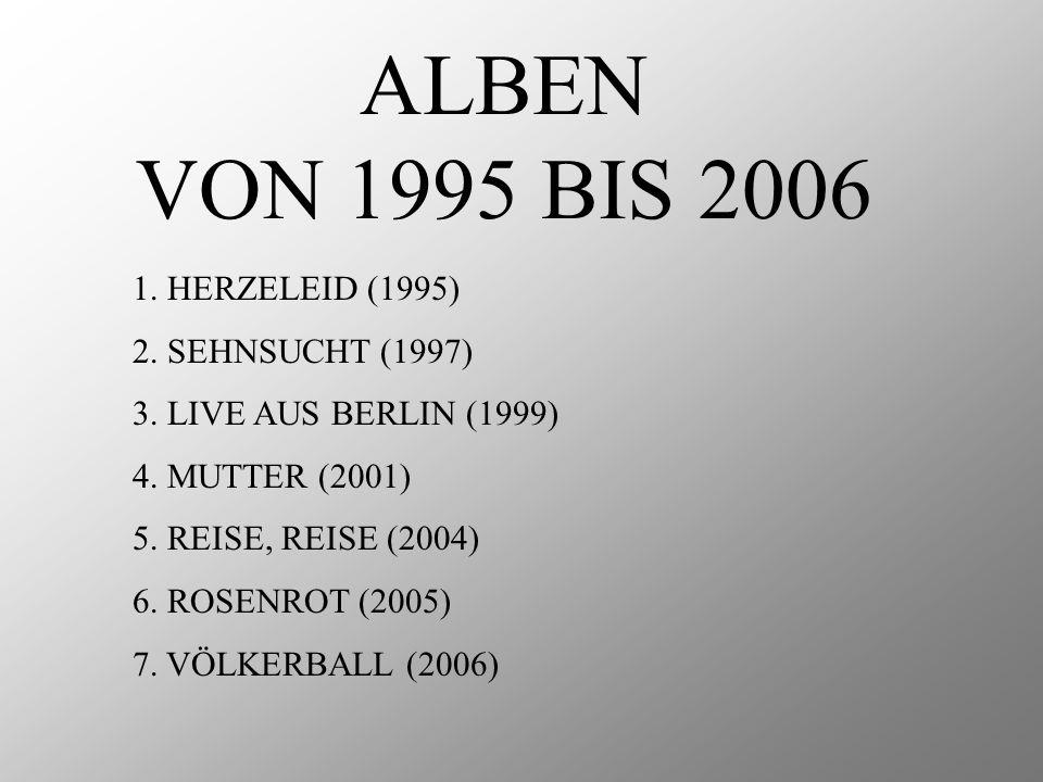 ALBEN VON 1995 BIS 2006 1. HERZELEID (1995) 2. SEHNSUCHT (1997)