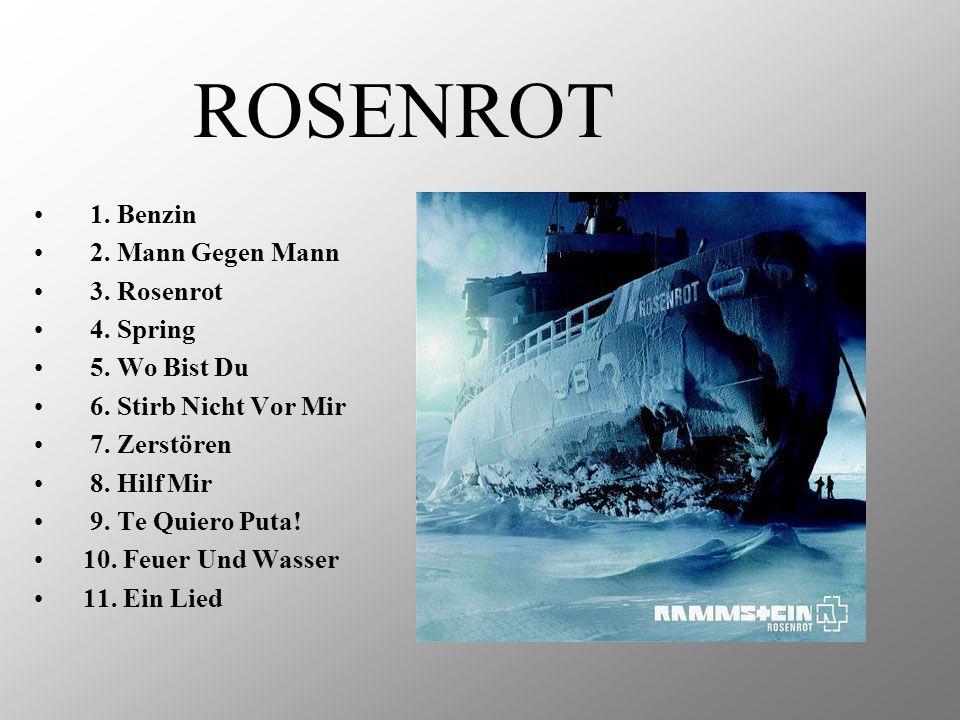 ROSENROT 1. Benzin 2. Mann Gegen Mann 3. Rosenrot 4. Spring
