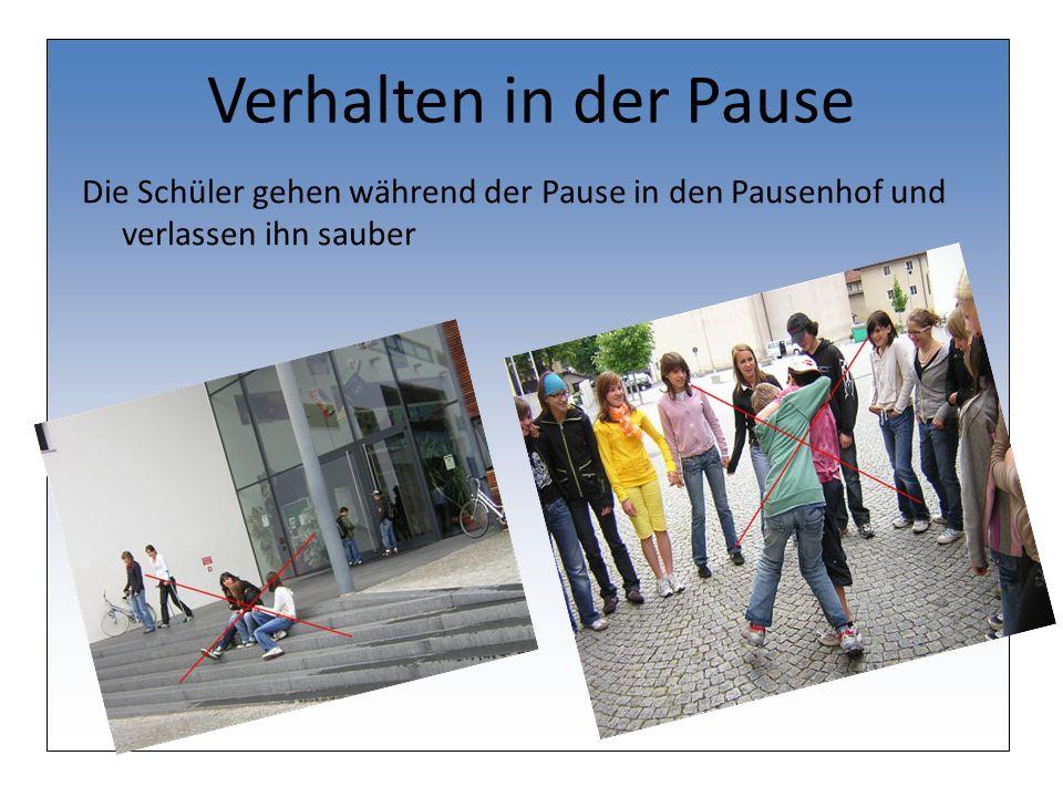Verhalten in der Pause Die Schüler gehen während der Pause in den Pausenhof und verlassen ihn sauber.