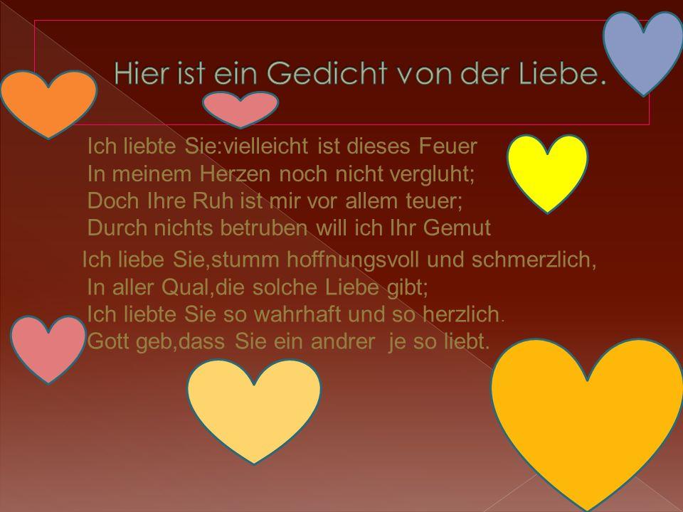 Hier ist ein Gedicht von der Liebe.