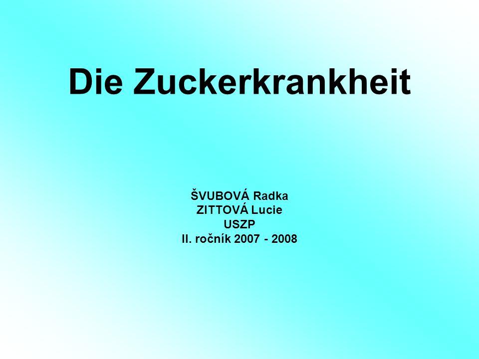 Die Zuckerkrankheit ŠVUBOVÁ Radka ZITTOVÁ Lucie USZP II