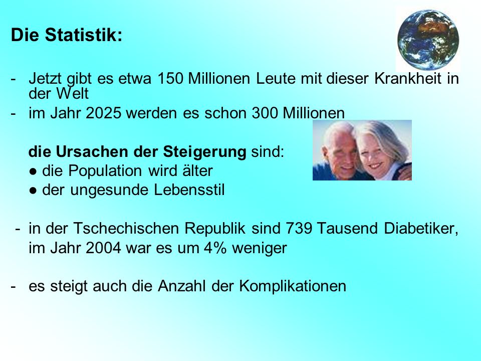 Die Statistik: Jetzt gibt es etwa 150 Millionen Leute mit dieser Krankheit in der Welt. im Jahr 2025 werden es schon 300 Millionen.
