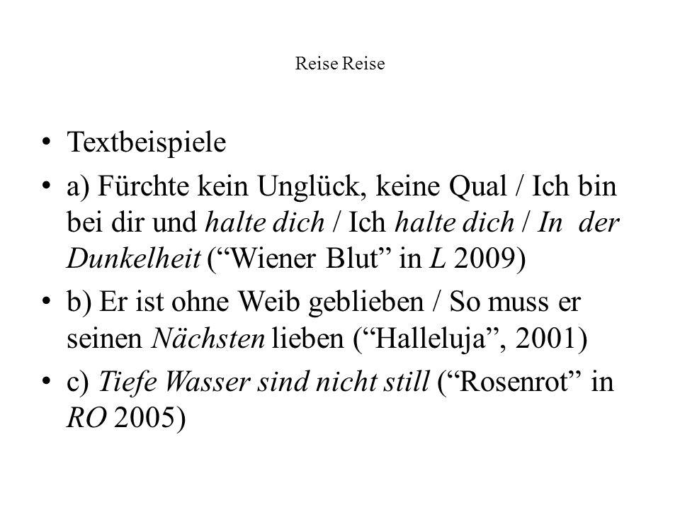 c) Tiefe Wasser sind nicht still ( Rosenrot in RO 2005)