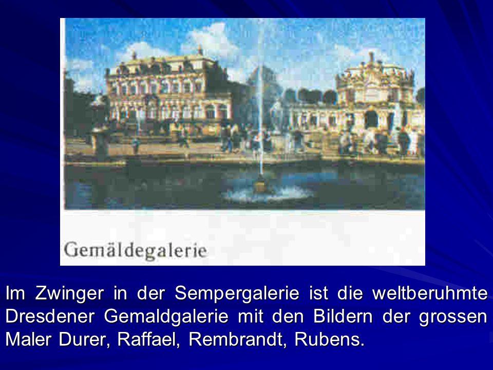 Im Zwinger in der Sempergalerie ist die weltberuhmte Dresdener Gemaldgalerie mit den Bildern der grossen Maler Durer, Raffael, Rembrandt, Rubens.