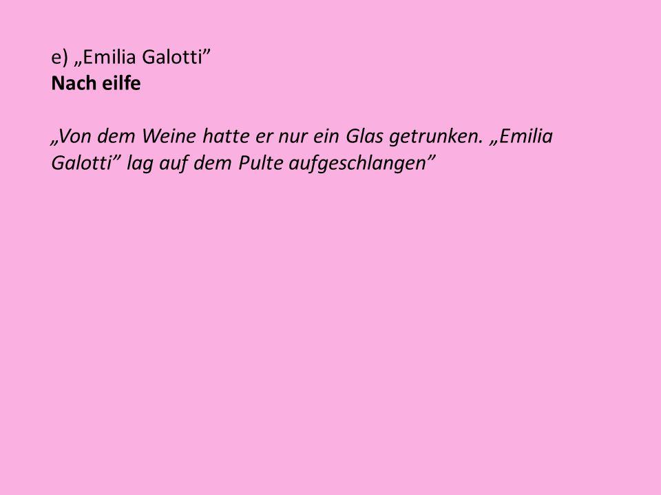 """e) """"Emilia Galotti Nach eilfe. """"Von dem Weine hatte er nur ein Glas getrunken."""