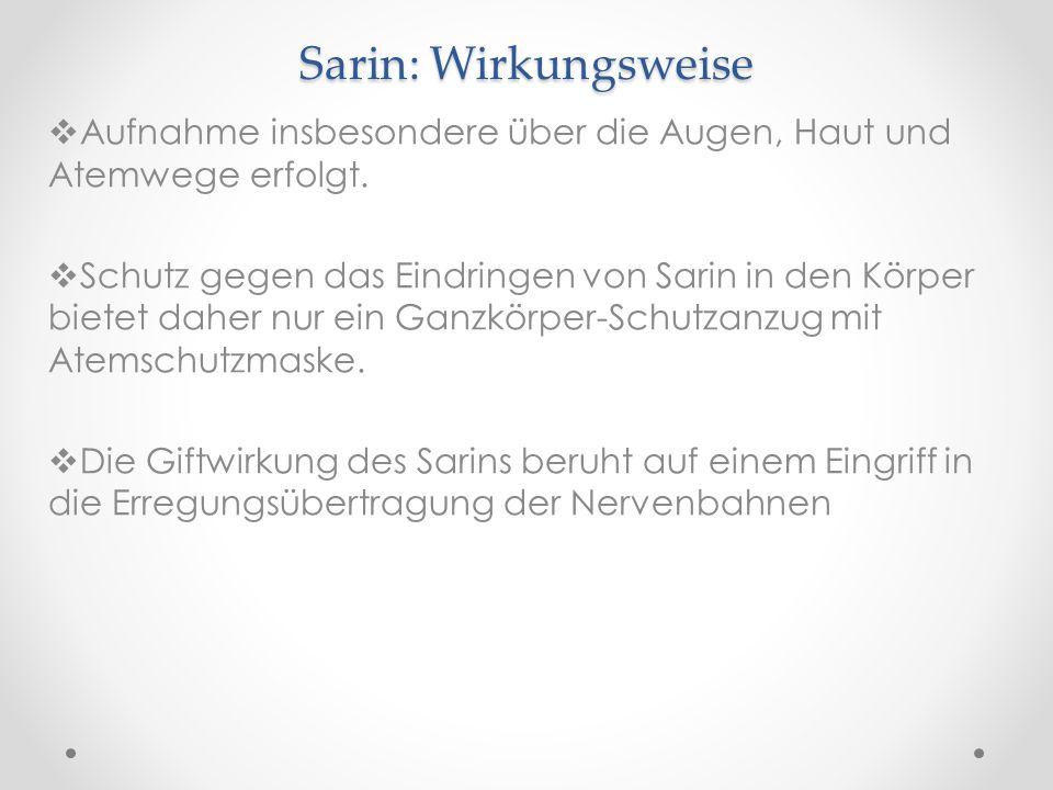 Sarin: Wirkungsweise Aufnahme insbesondere über die Augen, Haut und Atemwege erfolgt.