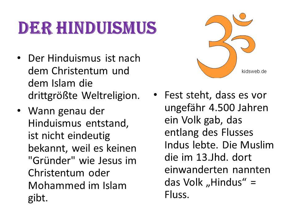 Der Hinduismus Der Hinduismus ist nach dem Christentum und dem Islam die drittgrößte Weltreligion.