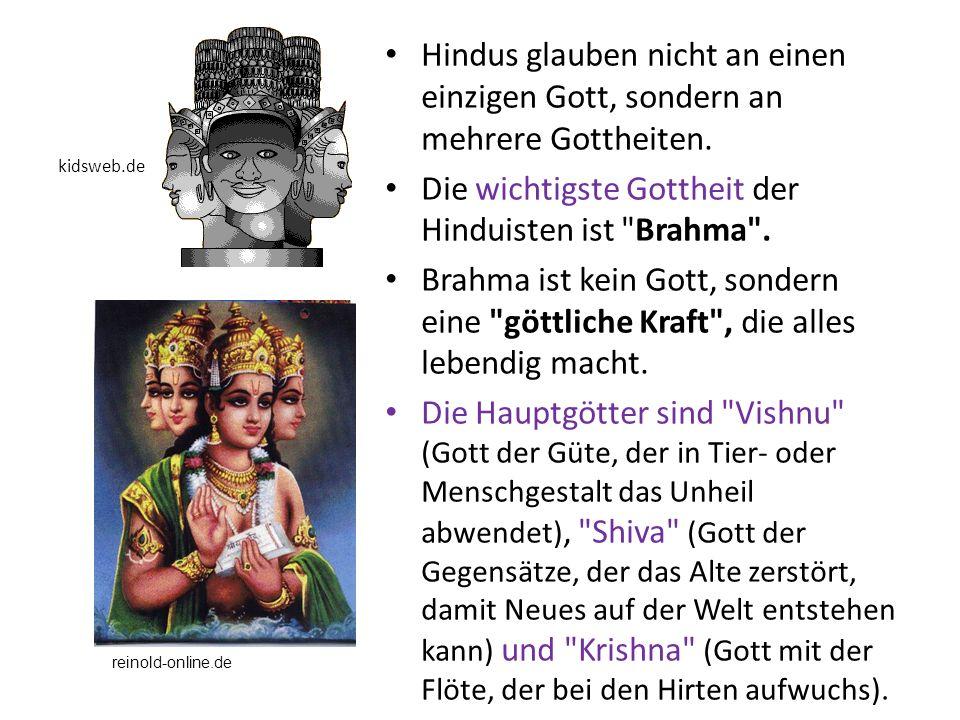Die wichtigste Gottheit der Hinduisten ist Brahma .