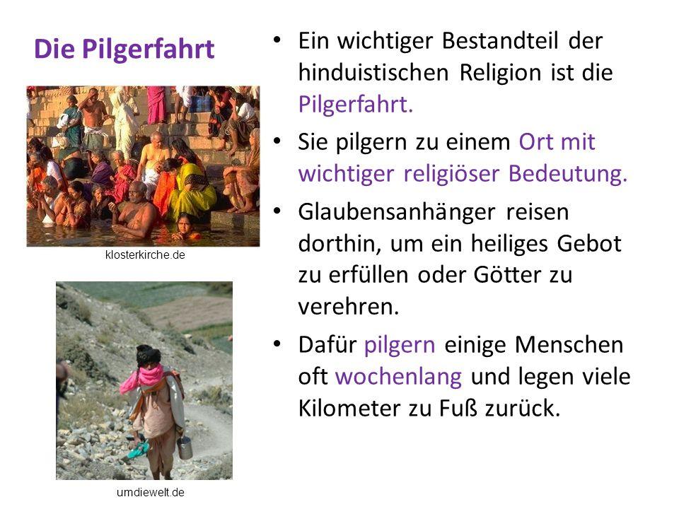 Die Pilgerfahrt Ein wichtiger Bestandteil der hinduistischen Religion ist die Pilgerfahrt.