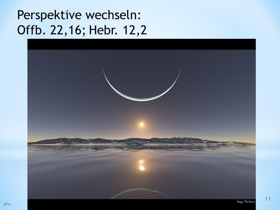 Perspektive wechseln: Offb. 22,16; Hebr. 12,2