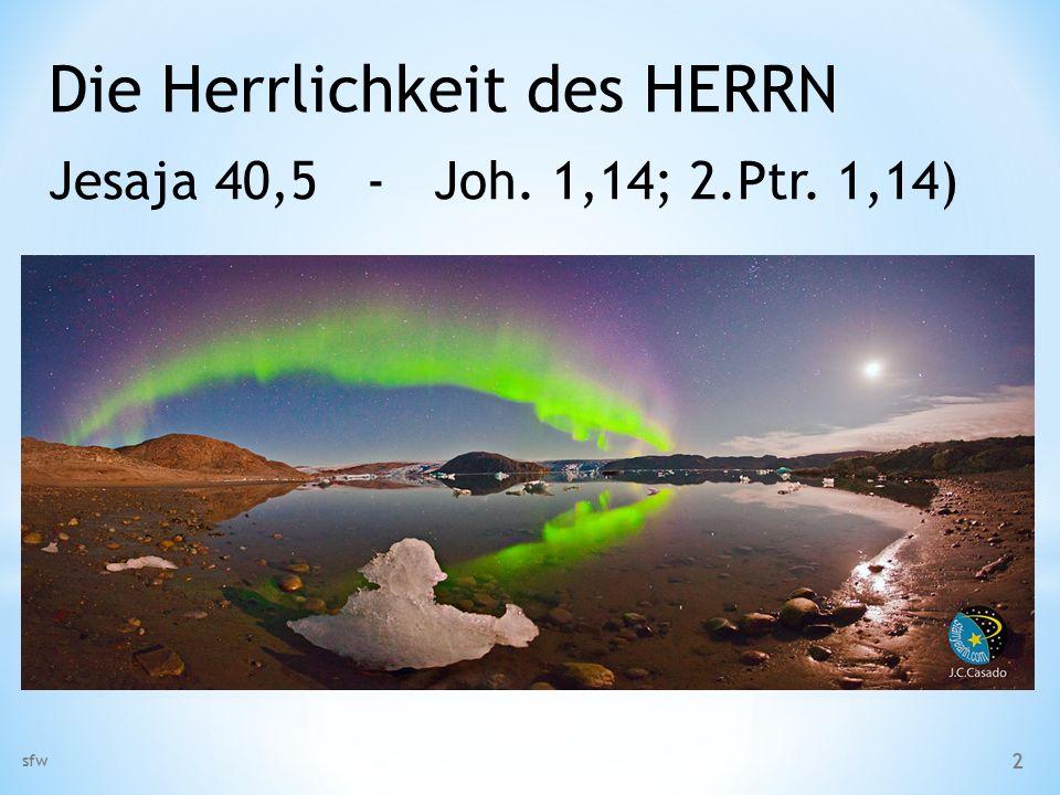 Die Herrlichkeit des HERRN Jesaja 40,5 - Joh. 1,14; 2.Ptr. 1,14)