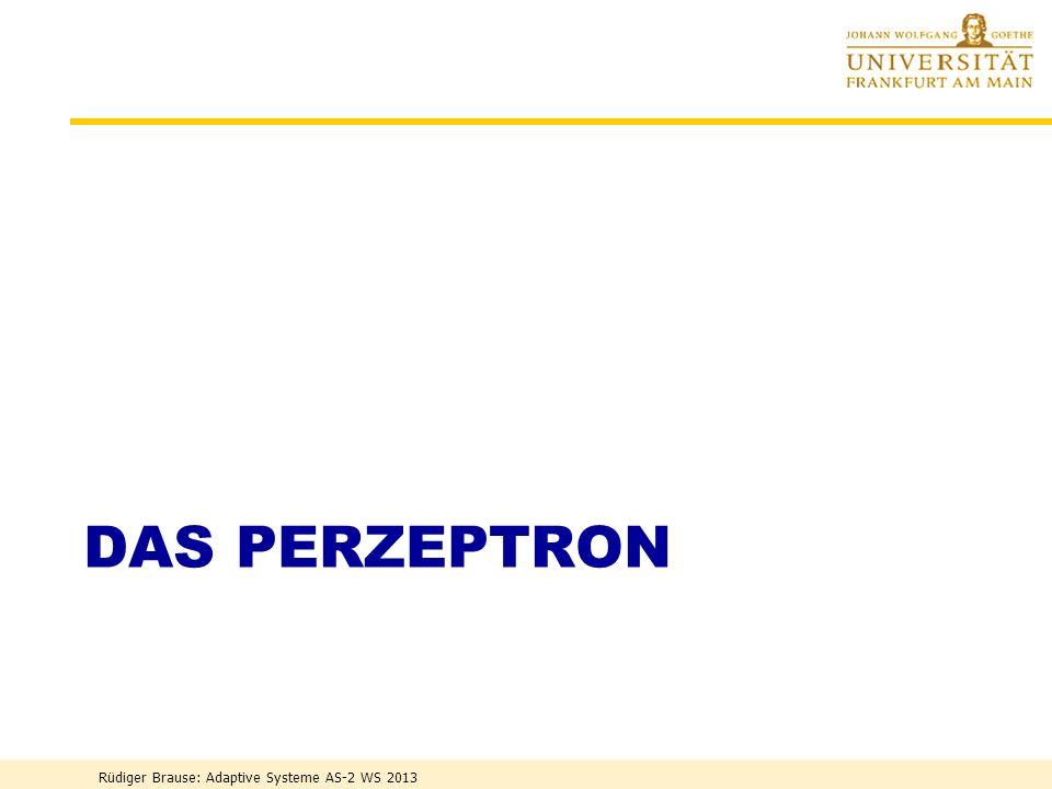 Das Perzeptron Rüdiger Brause: Adaptive Systeme AS-2 WS 2013