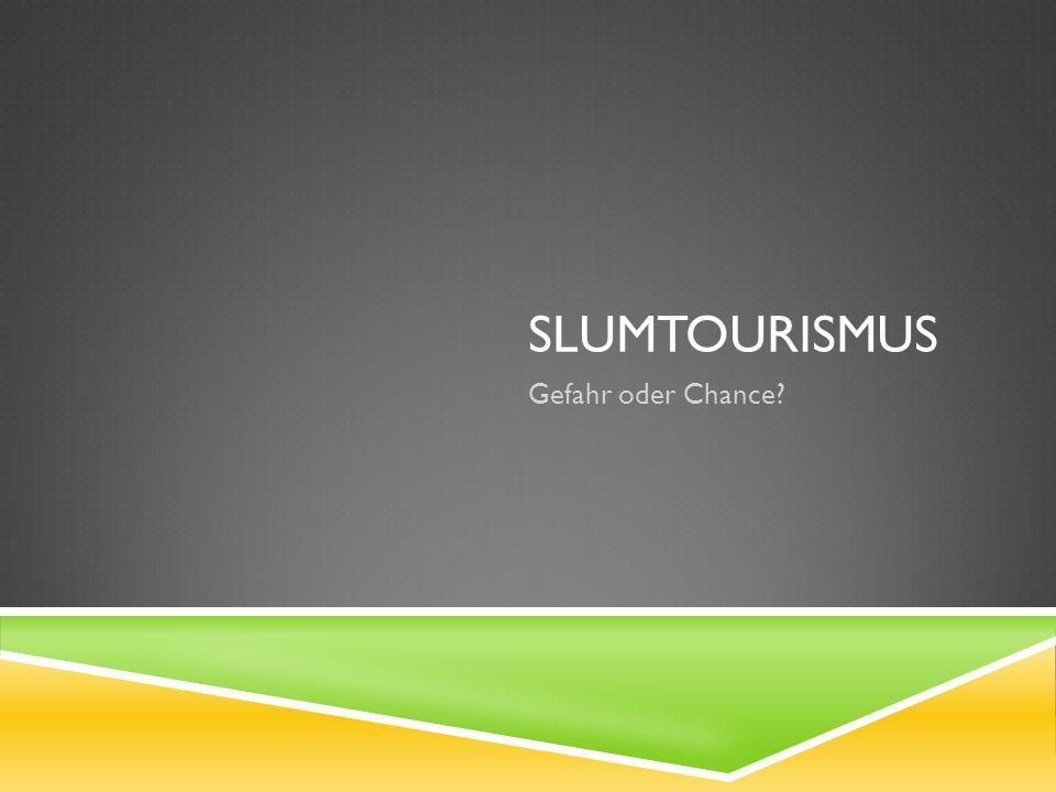 Slumtourismus Gefahr oder Chance