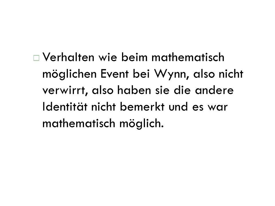 Verhalten wie beim mathematisch möglichen Event bei Wynn, also nicht verwirrt, also haben sie die andere Identität nicht bemerkt und es war mathematisch möglich.