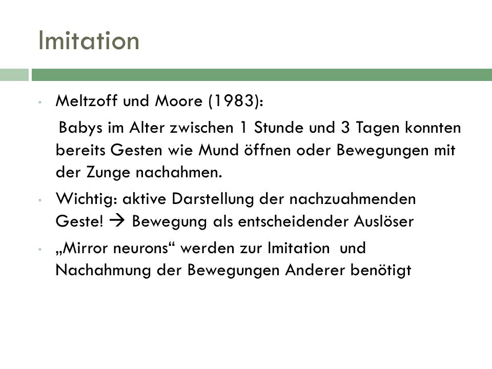Imitation Meltzoff und Moore (1983):