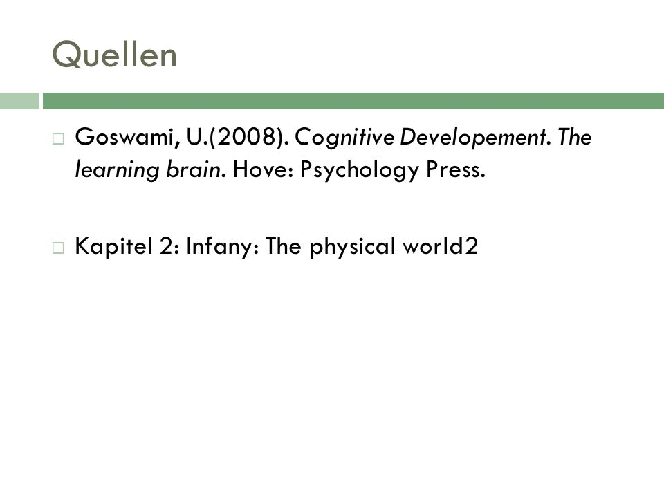 Quellen Goswami, U.(2008). Cognitive Developement.